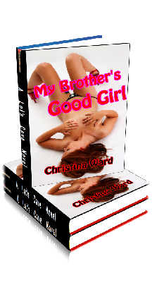 3D Ebook Cover - My Brother's Good Girl - by Christina Ward