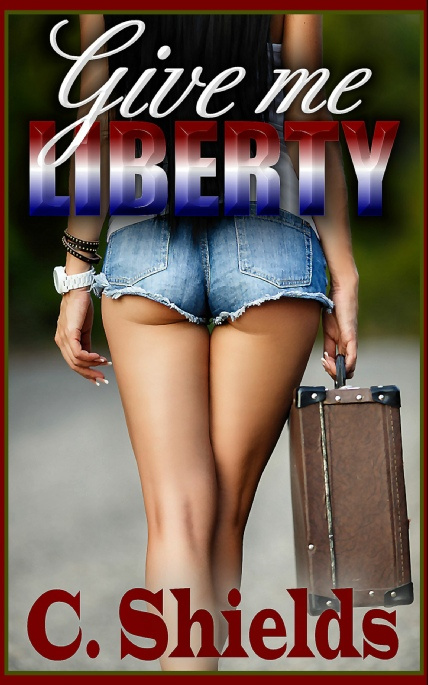 Book Cover Photo: Give Me Liberty - by C. Shields