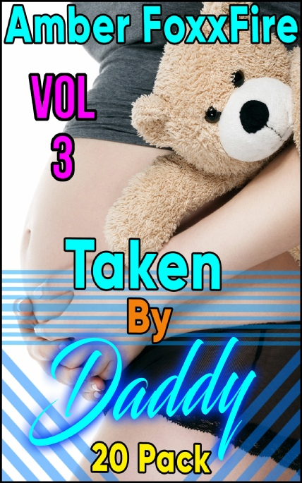 Book Cover Photo: Taken By Daddy 20-Pack - Volume 3 - by Amber FoxxFire