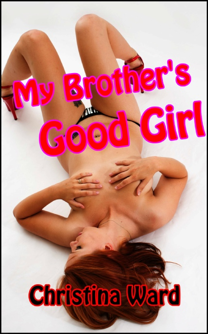 Book Cover Photo: My Brother's Good Girl - by Christina Ward