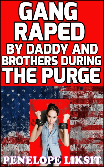 Book Cover Photo: Gang Raped by Daddy And Brothers ~ by Penelope Liksit