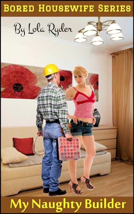 Cover Image - My Naughty Builder - Bored Housewife No.4 - by Lola Ryder