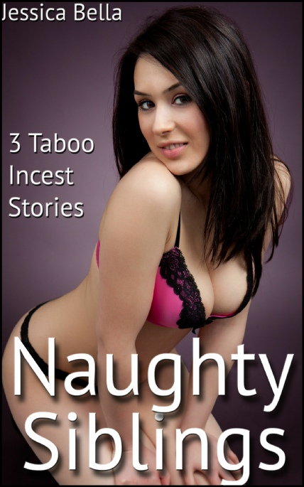 Book Cover Photo: Naughty Siblings - 3 Taboo Incest Stories - by Jessica Bella