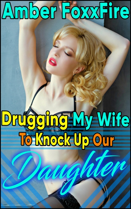 Book Cover Photo: Drugging My Wife To Knock Up Our Daughter - by Amber FoxxFire