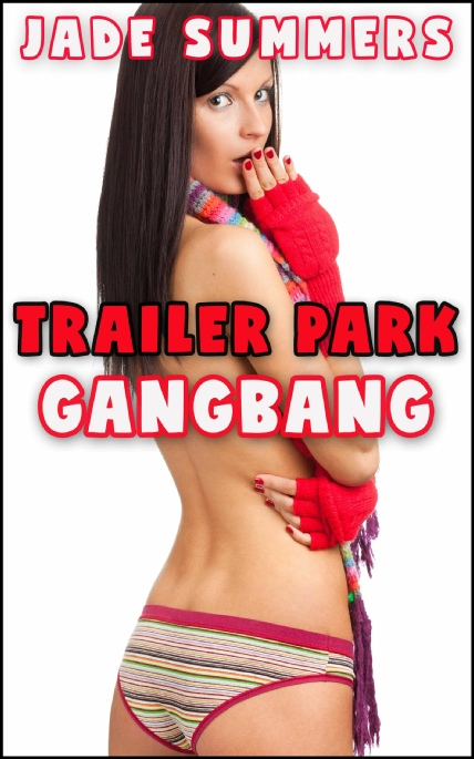 Book Cover Photo: Trailer Park Gangbang ~ by Jade Summers