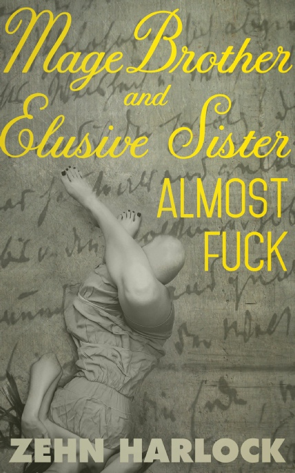 Book Cover Photo: Mage Brother and Elusive Sister Almost Fuck ~ by Zehn Harlock