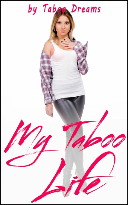 Book Cover Photo: My Taboo Life - by Taboo Dreams
