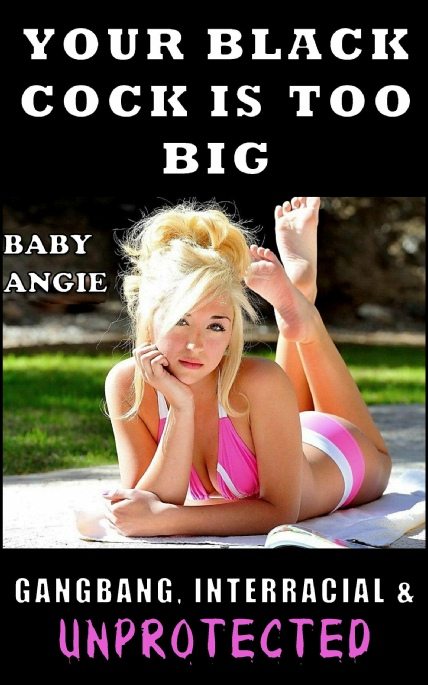 Book Cover Photo: Your Black Cock Is Too Big!!! - by Baby Angie