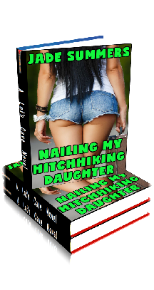 Nailing My Hitchhiking Daughter ~ by Jade Summers