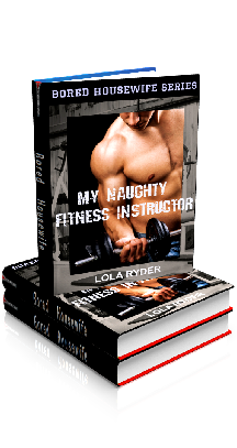 Book Cover Photo - My Naughty Fitness Instructor - Bored Housewife Series No.2 - by Lola Ryder