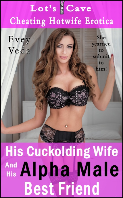 Book Cover Photo: His Cuckolding Wife And His Alpha Male Best Friend - Cheating Hotwife Erotica No.1 - by Evey Veda