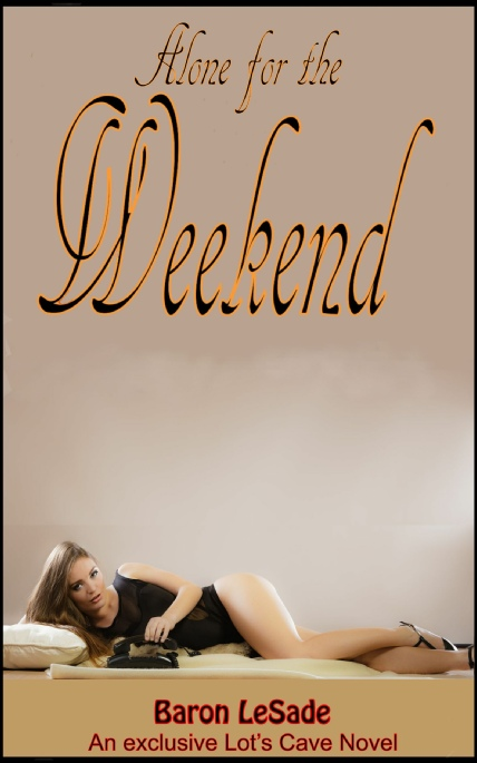 Book Cover Photo: Alone for the Weekend - by Baron LeSade