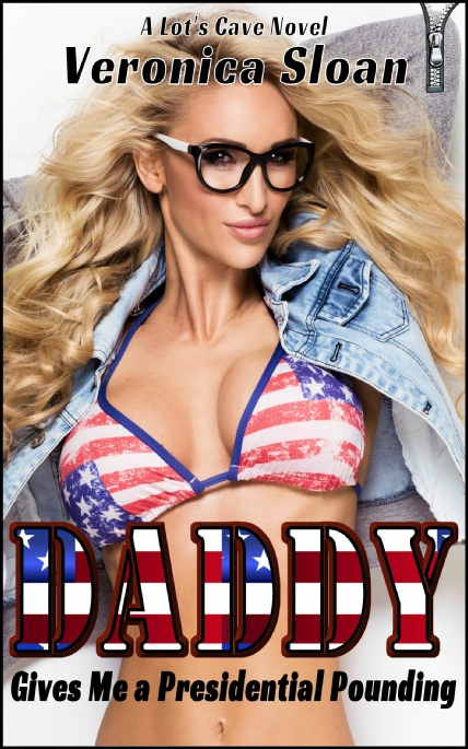 Book Cover Photo: Daddy Gives Me a Presidential Pounding - by Veronica Sloan