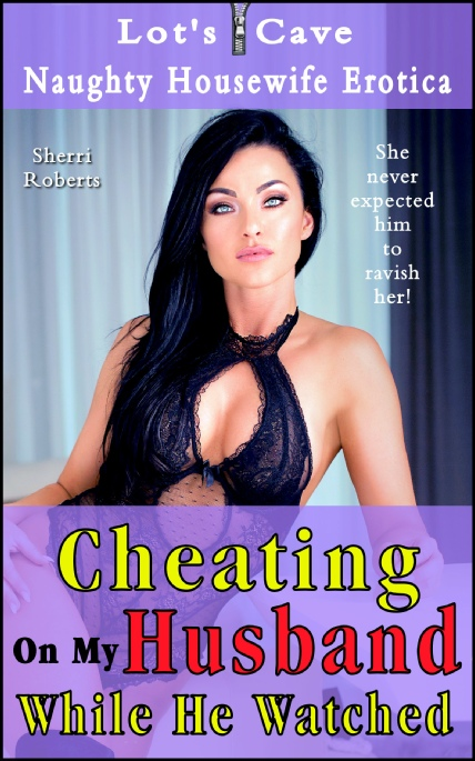 Book Cover Photo: Cheating On My Husband While He Watched - Naughty Housewife Erotica No.1 - by Sherri Roberts
