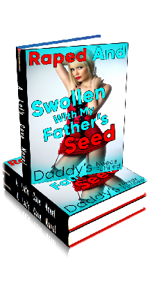 3D Ebook Cover - Raped and Swollen with my Father's Seed ~ by Daddy's Needs Fulfilled