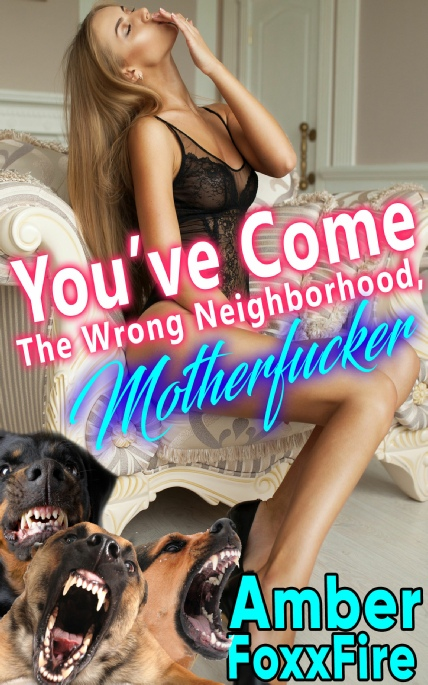 Book Cover Photo: You've Come To The Wrong Neighborhood, Motherfucker! - by Amber FoxxFire