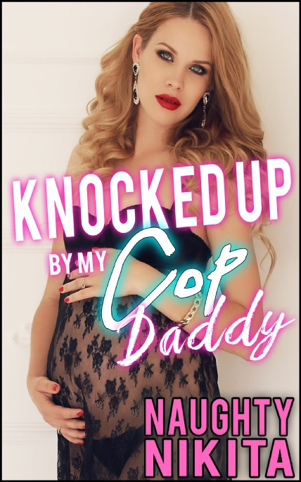 Book Cover Photo: Knocked Up By My Cop Daddy - by Naughty Nikita