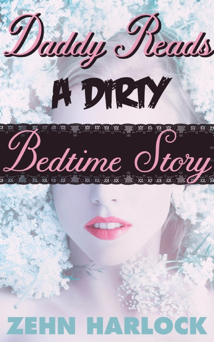 Book Cover Photo: Daddy Reads a Dirty Bedtime Story ~ by Zehn Harlock