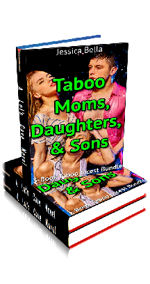Taboo Moms, Daughters and Sons ~ by Jessica Bella