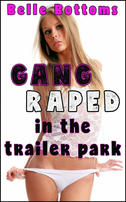 Book Cover Photo: Gang Raped in the Trailer Park - by Belle Bottoms
