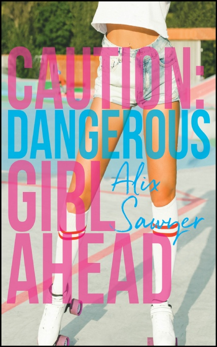 Book Cover Photo: Caution: Dangerous Girl Ahead - by Alix Sawyer