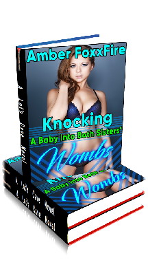 3D Ebook Cover - Knocking A Baby Into Both Sisters' Wombs - Part 1 - by Amber FoxxFire