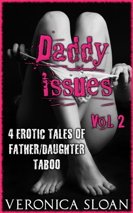Book Cover Photo: Daddy Issues: 4 Erotic Tales of Father Daughter Taboo No.2 ~ by Veronica Sloan