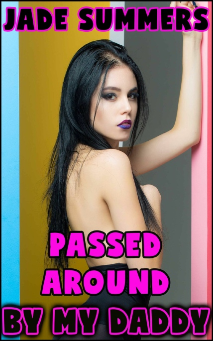 Book Cover Photo: Passed Around by My Daddy ~ by Jade Summers