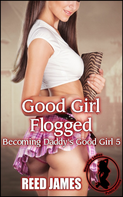 Book Cover Photo: Good Girl Flogged ~ Becoming Daddy's Good Girl No.5 ~ by Reed James