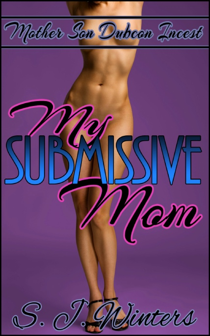 Book Cover Photo: My Submissive Mom - by S.J. Winters