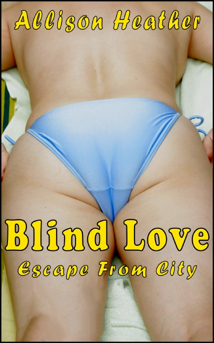Book Cover Photo: Blind Love: Escape From City - by Allison Heather
