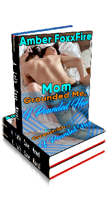 3D Ebook Cover - Mom Grounded Me, I Pounded Her - by Amber FoxxFire
