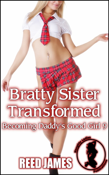 Book Cover Photo: Bratty Sister Transformed ~ Becoming Daddy's Good Girl No.9 ~ by Reed James