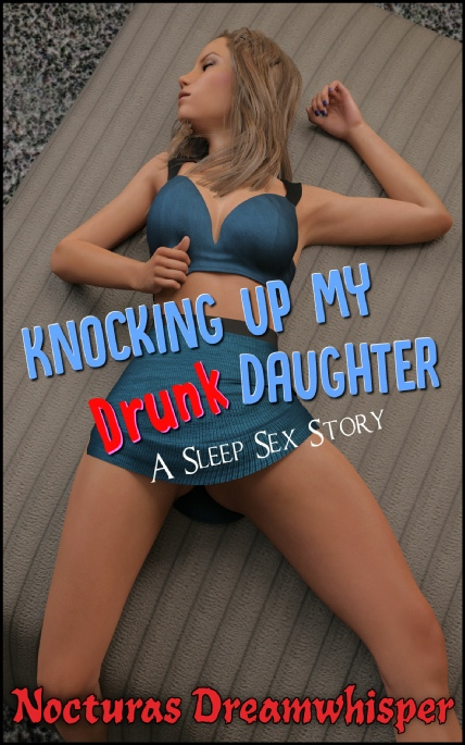 Cover Image - Knocking Up My Drunk Daughter: A Sleep Sex Story - by Nocturas Dreamwhisper