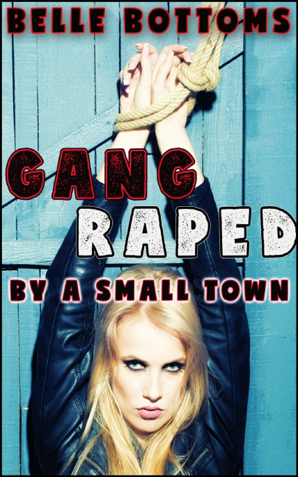 Book Cover Photo: Gang Raped by a Small Town - by Belle Bottoms