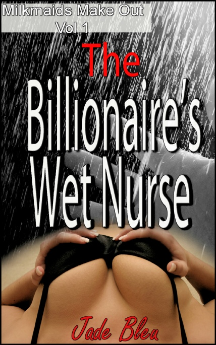 Book Cover Photo: The Billionaires' Wet Nurse - Milkmaids Make Out No.1 - by Jade Bleu