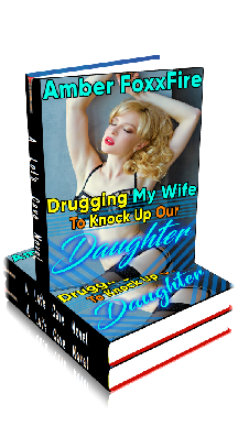 3D Ebook Cover - Drugging My Wife To Knock Up Our Daughter - by Amber FoxxFire