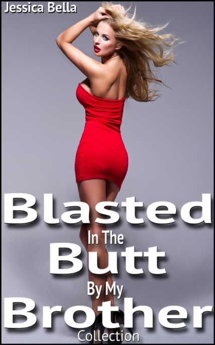 Book Cover Photo: Blasted In The Butt By My Brother - Siblings Anal 3-Pack - by Jessica Bella