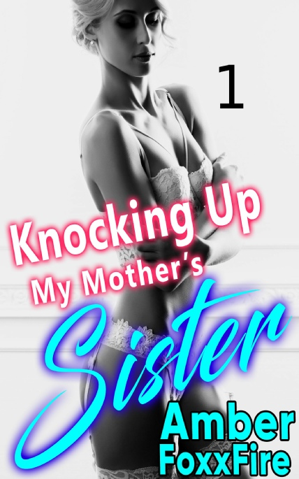 Cover Image - Knocking Up My Mother's Sister Part 1 - by Amber FoxxFire